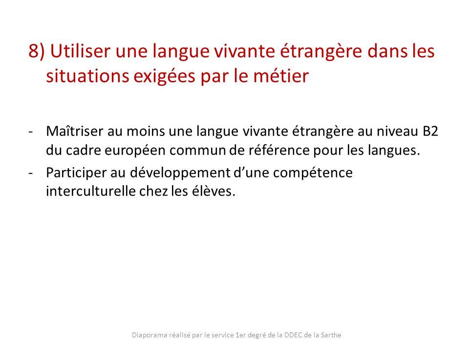 8) Utiliser une langue vivante étrangère dans les situations exigées par le métier -Maîtriser au moins une langue vivante étrangère au niveau B2 du ca