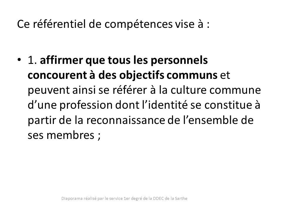 Ce référentiel de compétences vise à : 1. affirmer que tous les personnels concourent à des objectifs communs et peuvent ainsi se référer à la culture