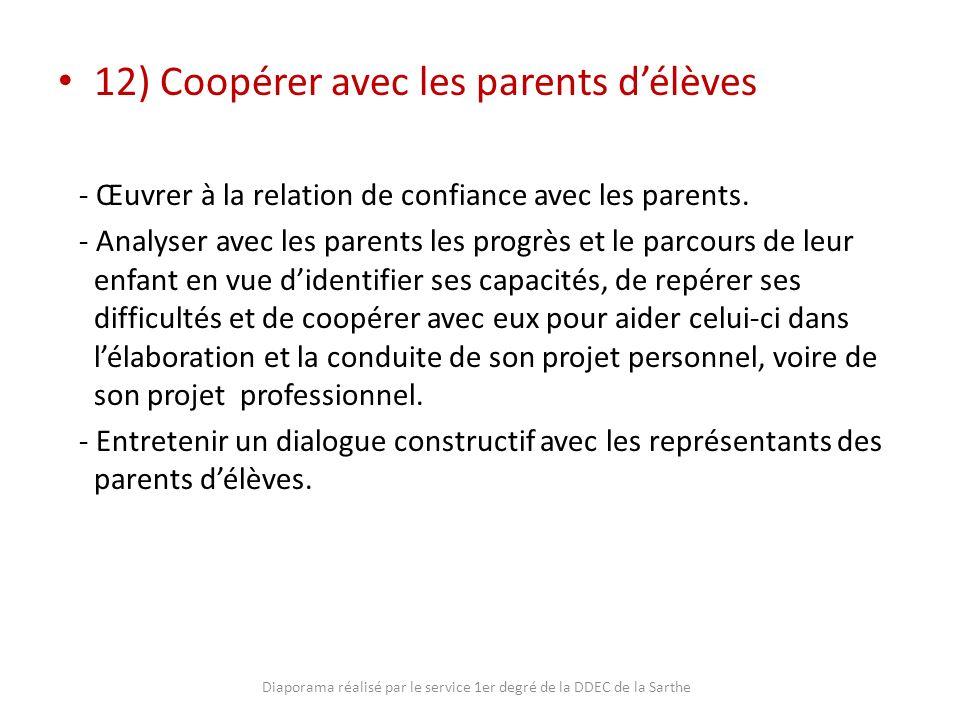 12) Coopérer avec les parents délèves - Œuvrer à la relation de confiance avec les parents. - Analyser avec les parents les progrès et le parcours de