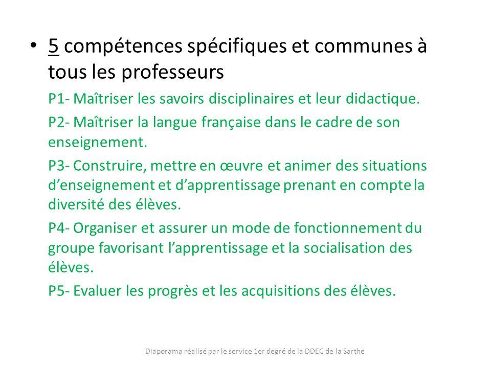 5 compétences spécifiques et communes à tous les professeurs P1- Maîtriser les savoirs disciplinaires et leur didactique. P2- Maîtriser la langue fran