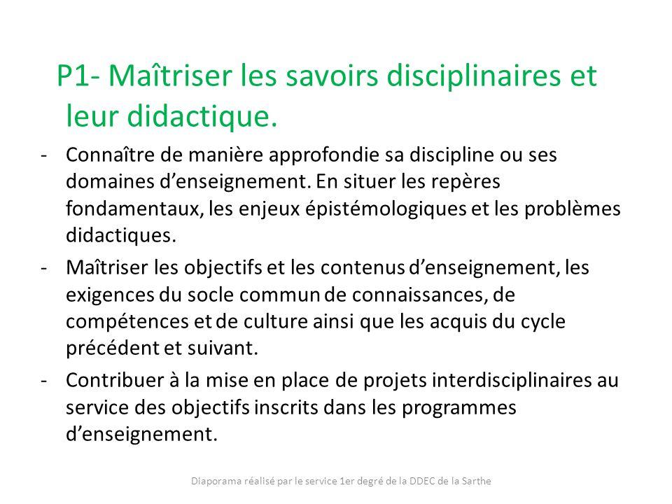 P1- Maîtriser les savoirs disciplinaires et leur didactique. -Connaître de manière approfondie sa discipline ou ses domaines denseignement. En situer