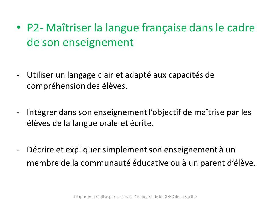 P2- Maîtriser la langue française dans le cadre de son enseignement -Utiliser un langage clair et adapté aux capacités de compréhension des élèves. -I