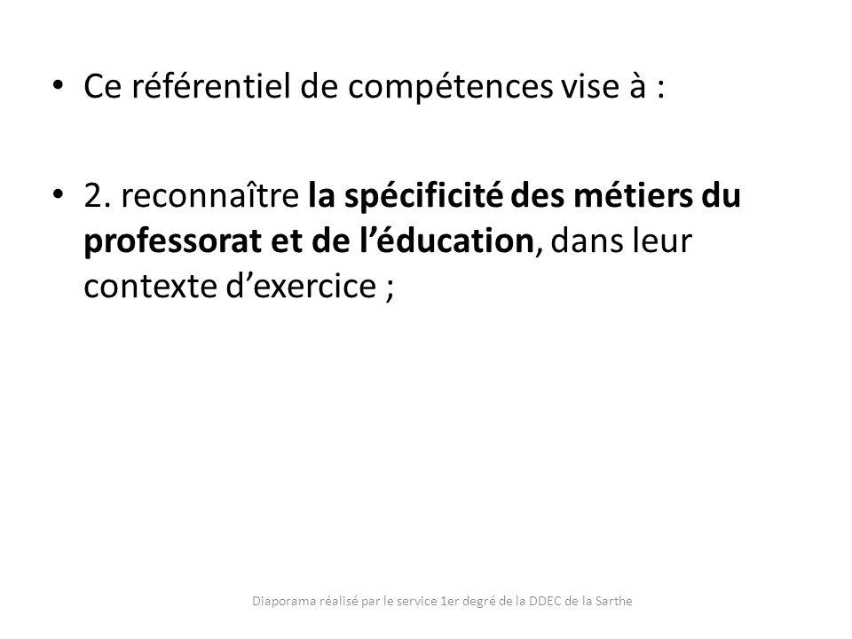 Ce référentiel de compétences vise à : 2. reconnaître la spécificité des métiers du professorat et de léducation, dans leur contexte dexercice ; Diapo