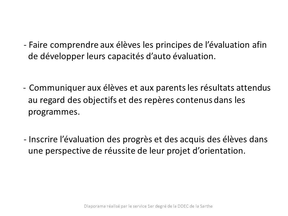 - Faire comprendre aux élèves les principes de lévaluation afin de développer leurs capacités dauto évaluation. - Communiquer aux élèves et aux parent