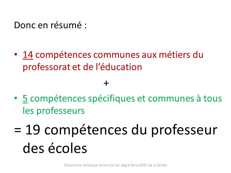 Donc en résumé : 14 compétences communes aux métiers du professorat et de léducation + 5 compétences spécifiques et communes à tous les professeurs =