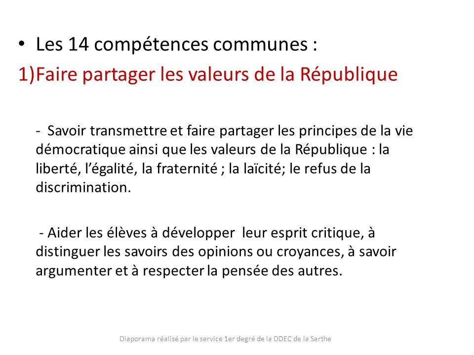 Les 14 compétences communes : 1)Faire partager les valeurs de la République - Savoir transmettre et faire partager les principes de la vie démocratiqu