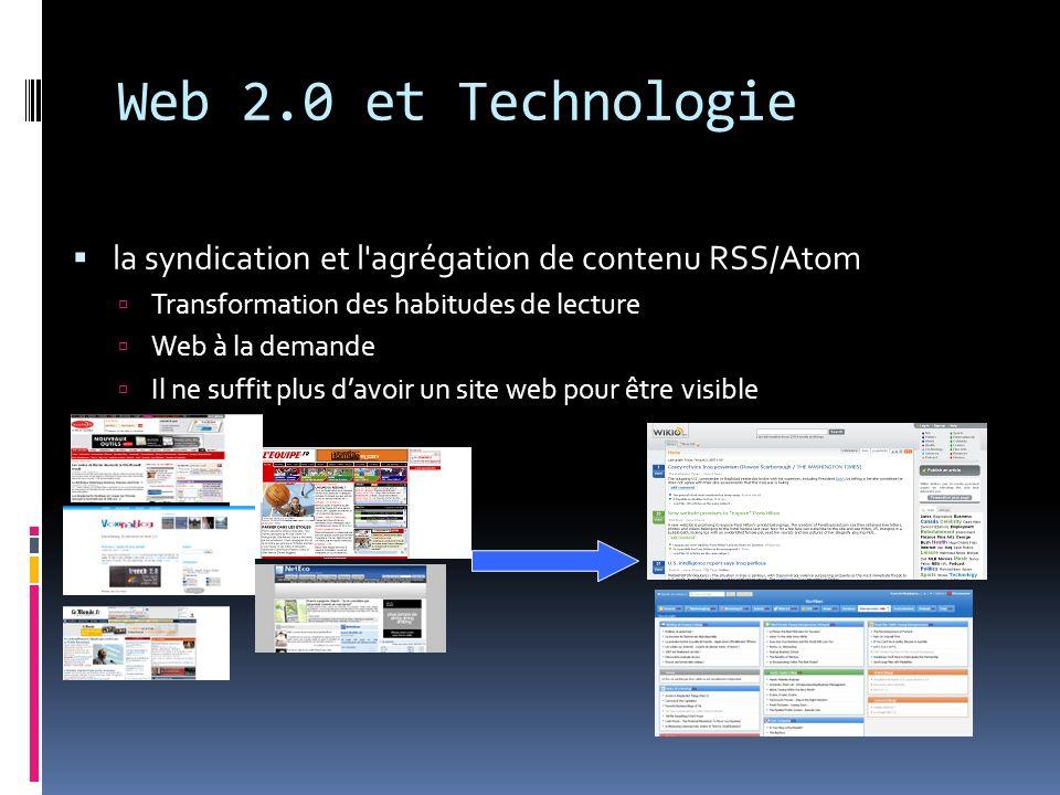 Web 2.0 et Technologie la syndication et l'agrégation de contenu RSS/Atom Transformation des habitudes de lecture Web à la demande Il ne suffit plus d