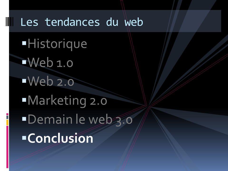 Historique Web 1.0 Web 2.0 Marketing 2.0 Demain le web 3.0 Conclusion Les tendances du web