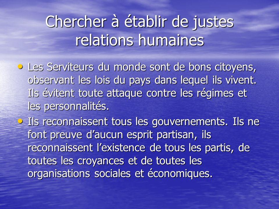 Chercher à établir de justes relations humaines Les Serviteurs du monde sont de bons citoyens, observant les lois du pays dans lequel ils vivent.