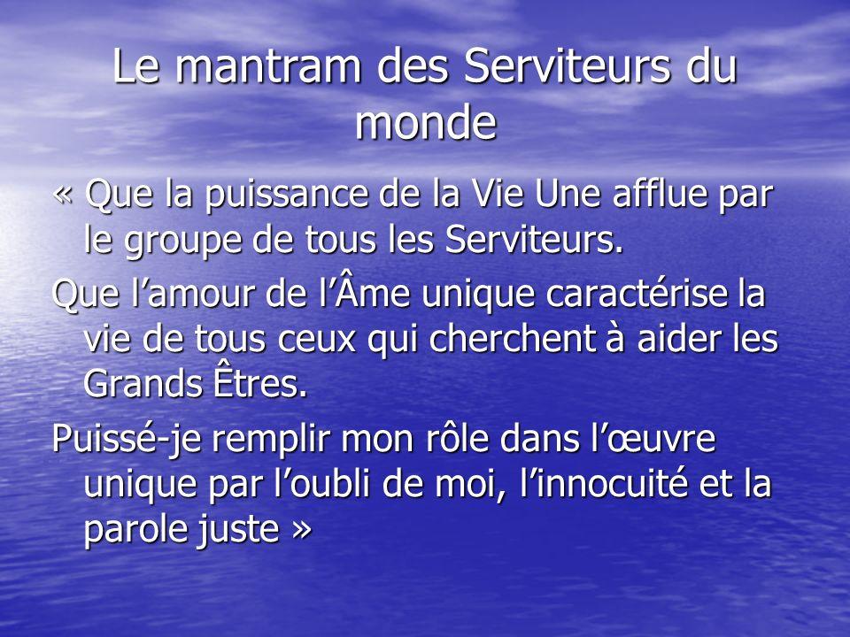 Le mantram des Serviteurs du monde « Que la puissance de la Vie Une afflue par le groupe de tous les Serviteurs.