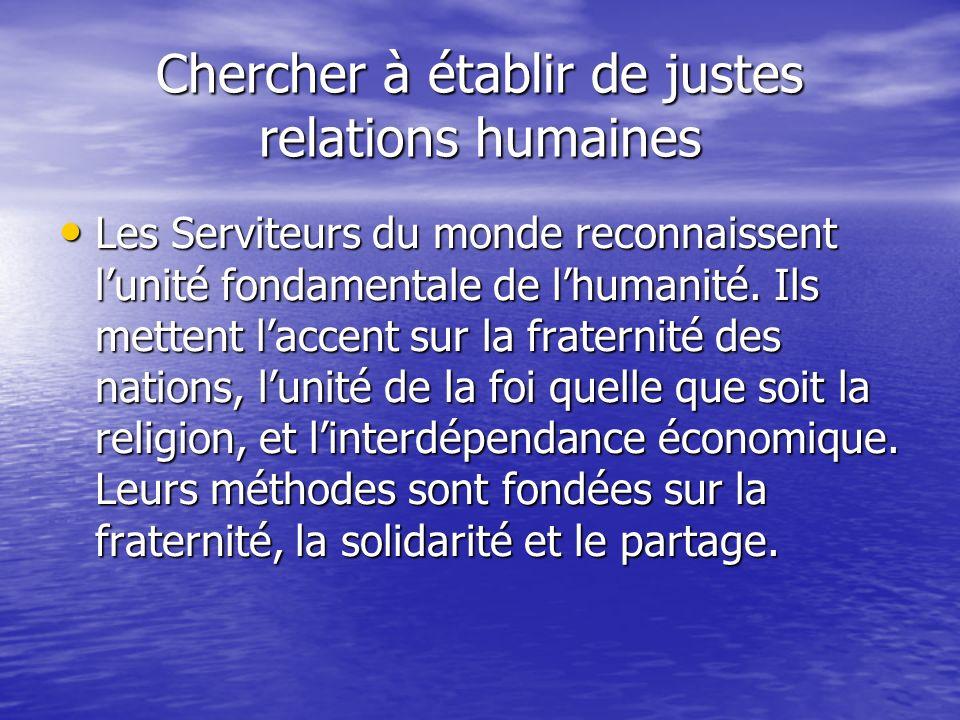 Chercher à établir de justes relations humaines Les Serviteurs du monde reconnaissent lunité fondamentale de lhumanité.