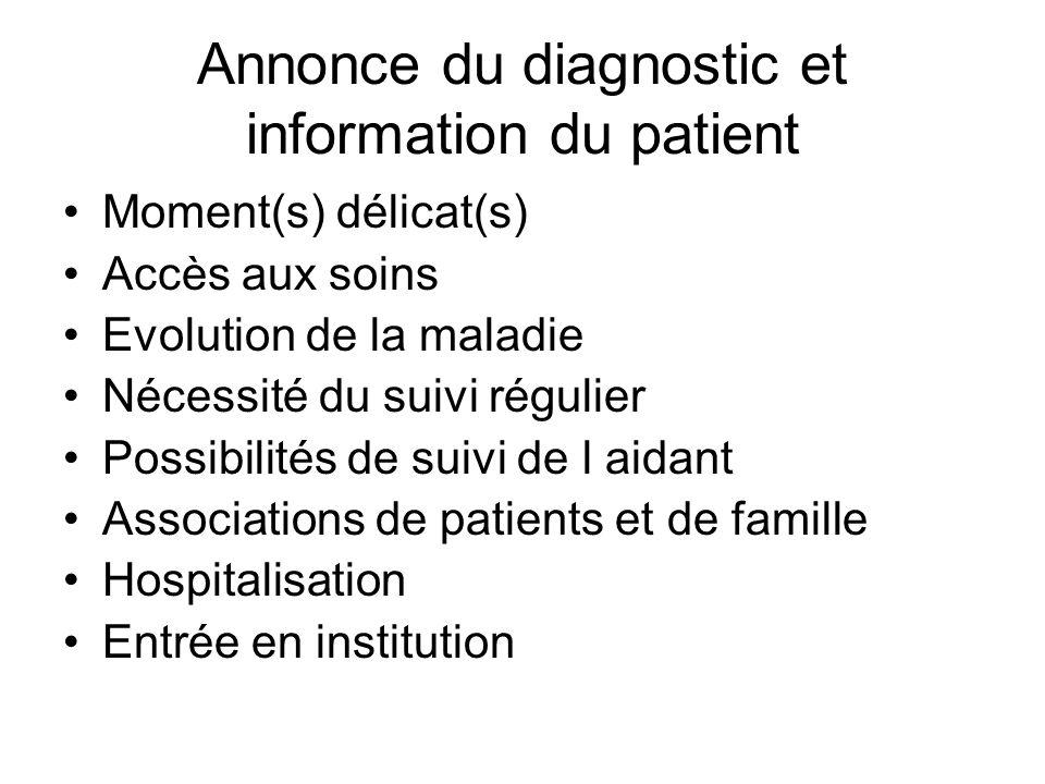 Annonce du diagnostic et information du patient Moment(s) délicat(s) Accès aux soins Evolution de la maladie Nécessité du suivi régulier Possibilités