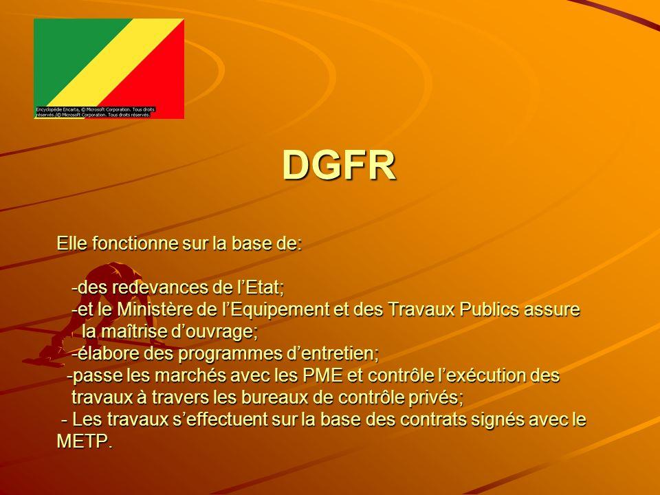 DGFR Elle fonctionne sur la base de: -des redevances de lEtat; -et le Ministère de lEquipement et des Travaux Publics assure la maîtrise douvrage; -él