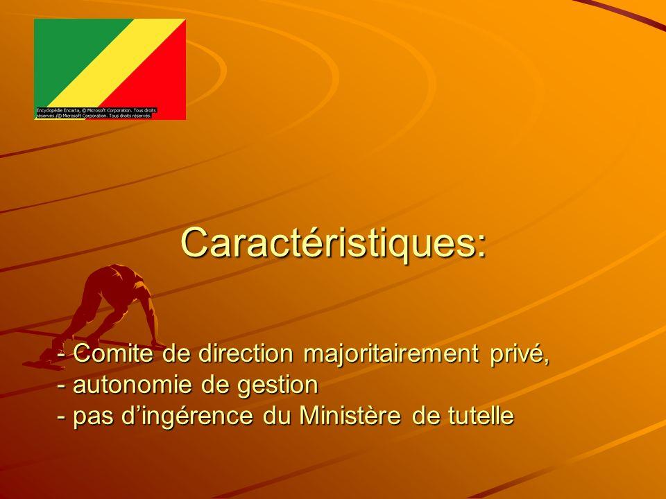Caractéristiques: - Comite de direction majoritairement privé, - autonomie de gestion - pas dingérence du Ministère de tutelle Caractéristiques: - Com