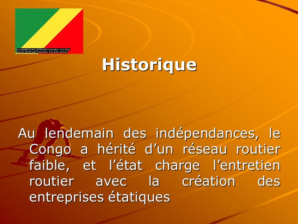 Historique Au lendemain des indépendances, le Congo a hérité dun réseau routier faible, et létat charge lentretien routier avec la création des entrep