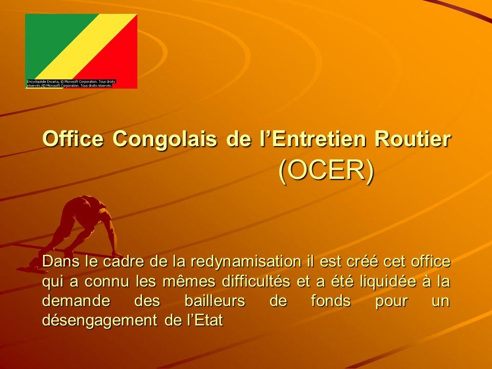 Office Congolais de lEntretien Routier (OCER) Dans le cadre de la redynamisation il est créé cet office qui a connu les mêmes difficultés et a été liq
