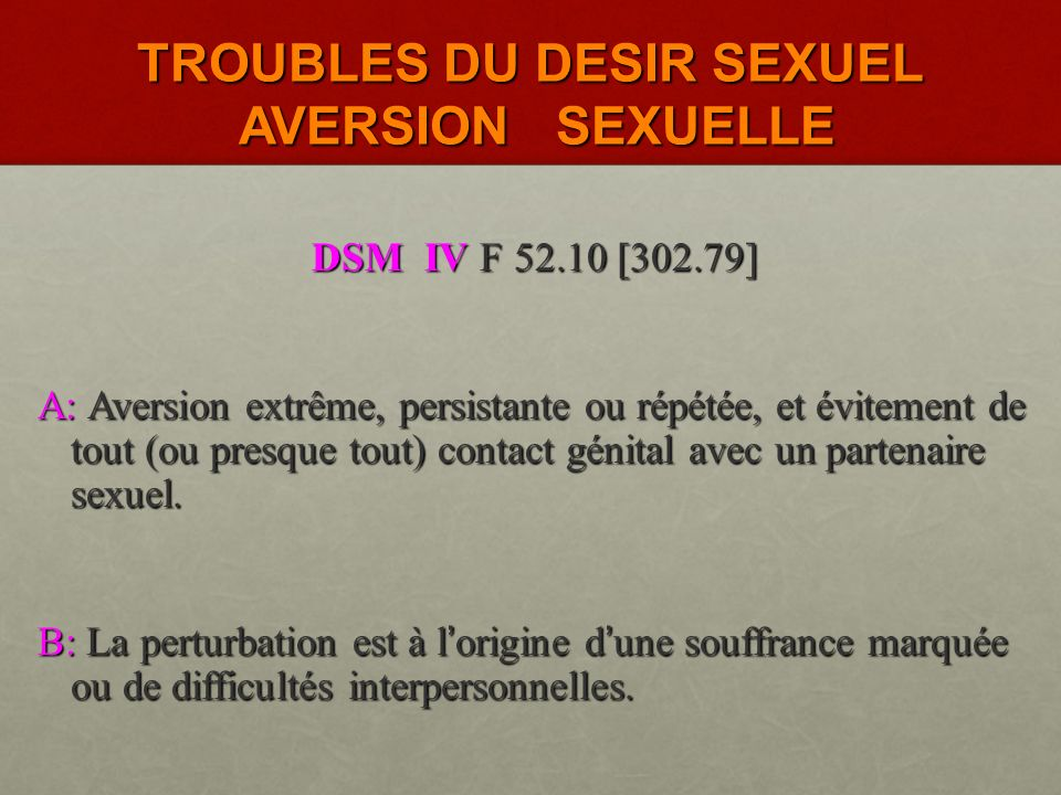 TROUBLES DU DESIR SEXUEL DESIR SEXUEL HYPO - ACTIF CLASSIFICATION DSM IV F52.0 [302.71] A : Déficience (ou absence) persistante ou répétée de fantaisi