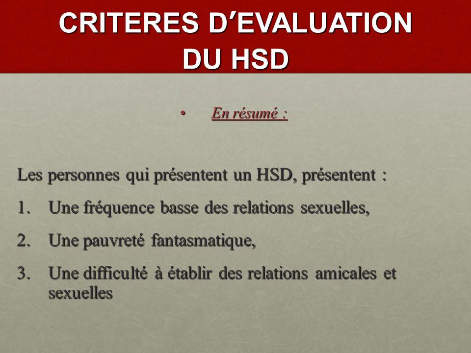 CRITERES DEVALUATION DU HSD Dimension clinique : Dimension clinique : Il faut faire une évaluation clinique détaillée avec recherche de dysfonctions associées.