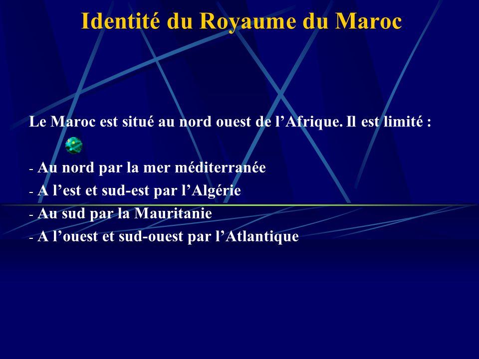 Identité du Royaume du Maroc Le Maroc est situé au nord ouest de lAfrique.