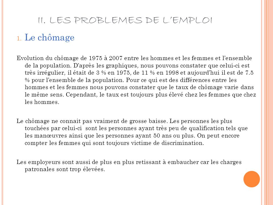 II. LES PROBLEMES DE LEMPLOI 1. Le chômage Evolution du chômage de 1975 à 2007 entre les hommes et les femmes et lensemble de la population. Daprès le