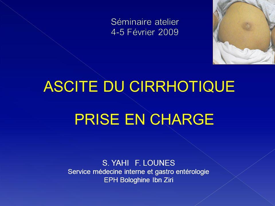 ASCITE DU CIRRHOTIQUE PRISE EN CHARGE S. YAHI F. LOUNES Service médecine interne et gastro entérologie EPH Bologhine Ibn Ziri
