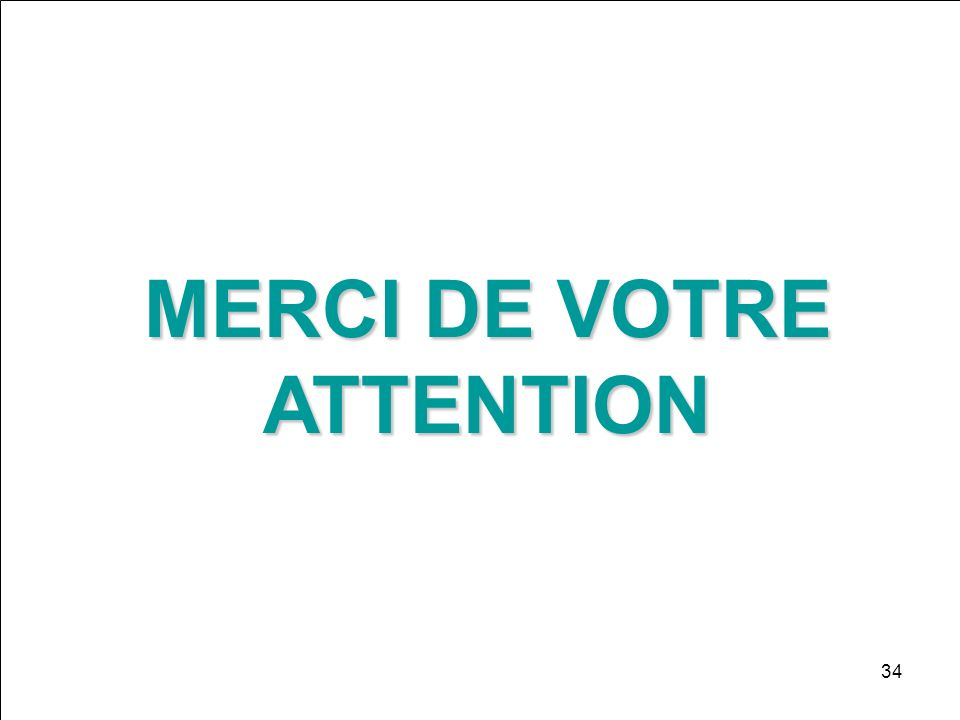 34 MERCI DE VOTRE ATTENTION