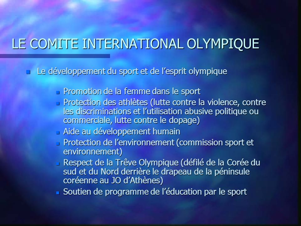 LE COMITE INTERNATIONAL OLYMPIQUE n Le pouvoir disciplinaire étendu sur : n Les FI n Les CNO n les villes olympiques n Le COJO Pendant les Jo : n Les athlètes n Les officiels n Les personnes accrédités