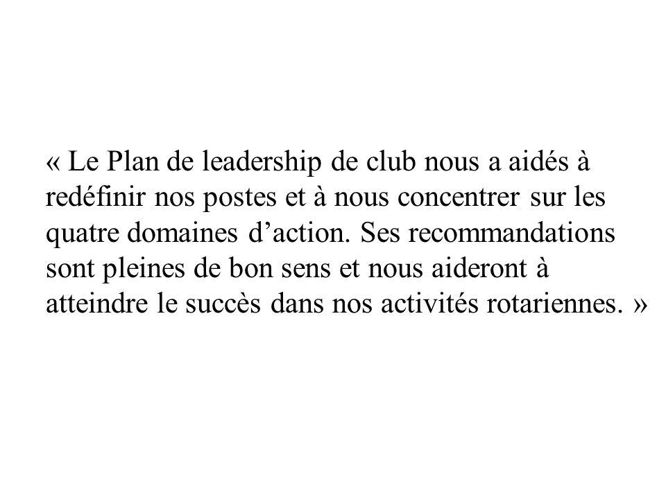 « Le Plan de leadership de club nous a aidés à redéfinir nos postes et à nous concentrer sur les quatre domaines daction. Ses recommandations sont ple