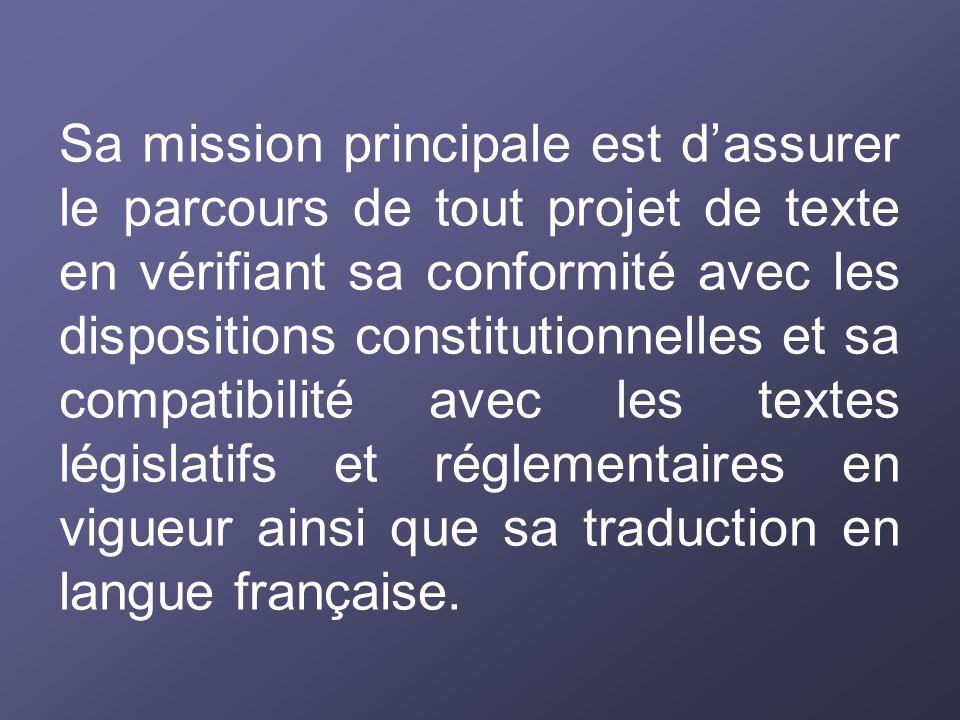 Sa mission principale est dassurer le parcours de tout projet de texte en vérifiant sa conformité avec les dispositions constitutionnelles et sa compa