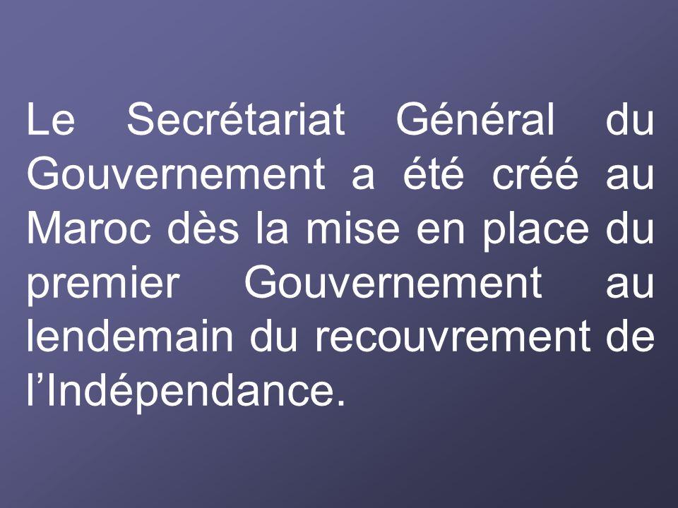 Le Secrétariat Général du Gouvernement a été créé au Maroc dès la mise en place du premier Gouvernement au lendemain du recouvrement de lIndépendance.