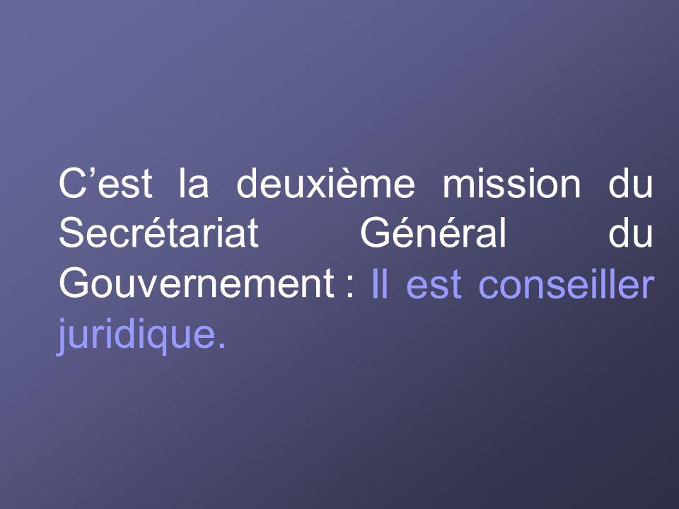 Cest la deuxième mission du Secrétariat Général du Gouvernement : Il est conseiller juridique.