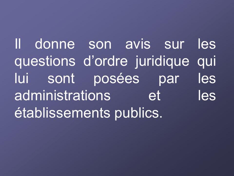 Il donne son avis sur les questions dordre juridique qui lui sont posées par les administrations et les établissements publics.