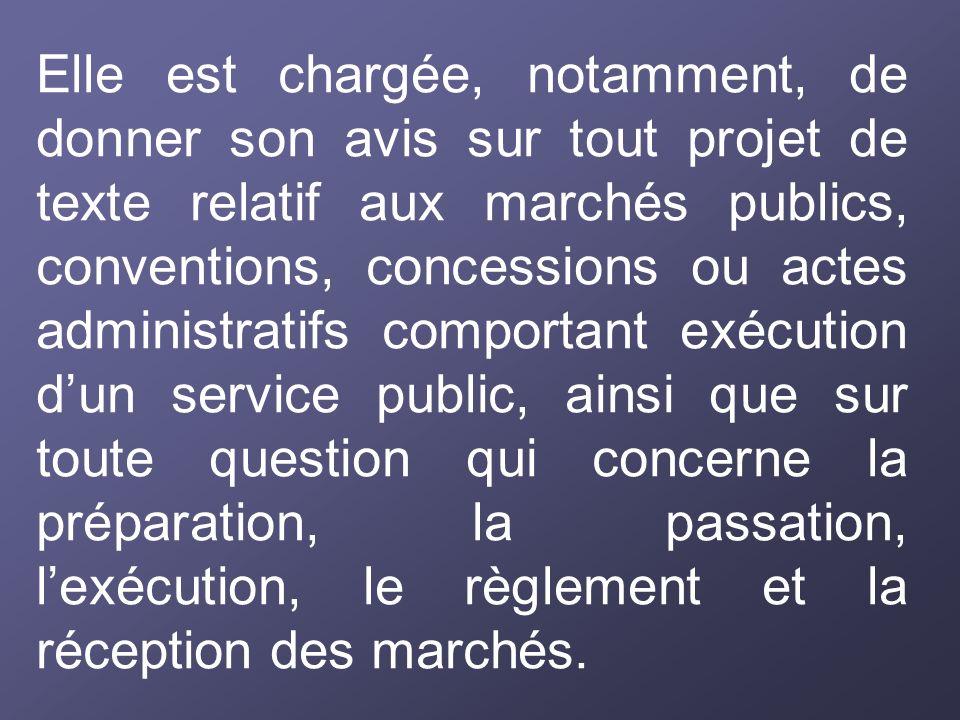 Elle est chargée, notamment, de donner son avis sur tout projet de texte relatif aux marchés publics, conventions, concessions ou actes administratifs