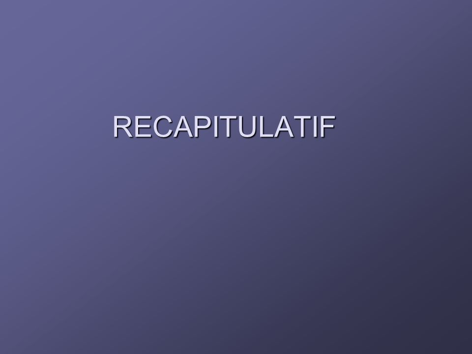 RECAPITULATIF