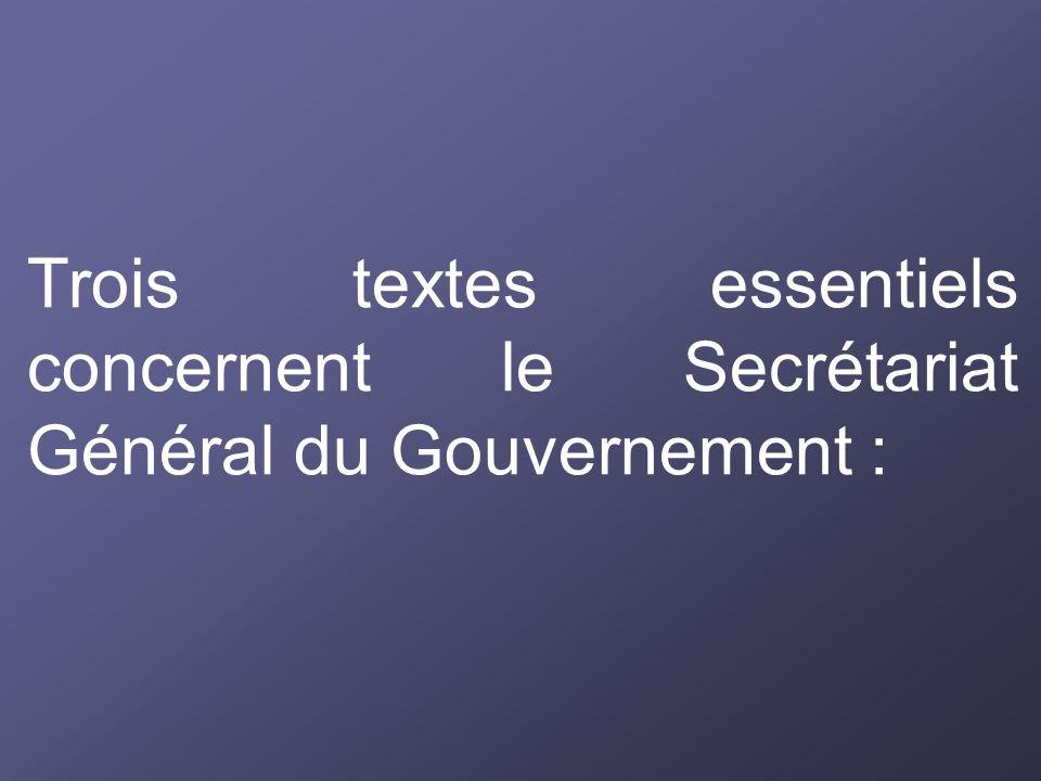 Trois textes essentiels concernent le Secrétariat Général du Gouvernement :