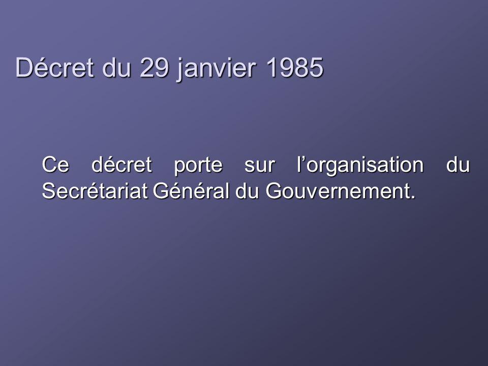 Décret du 29 janvier 1985 Ce décret porte sur lorganisation du Secrétariat Général du Gouvernement.