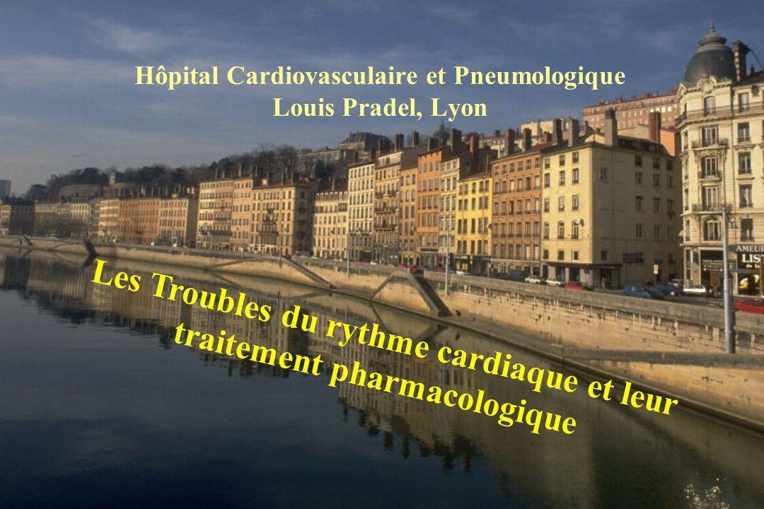 Hôpital Cardiovasculaire et Pneumologique Louis Pradel, Lyon Les Troubles du rythme cardiaque et leur traitement pharmacologique