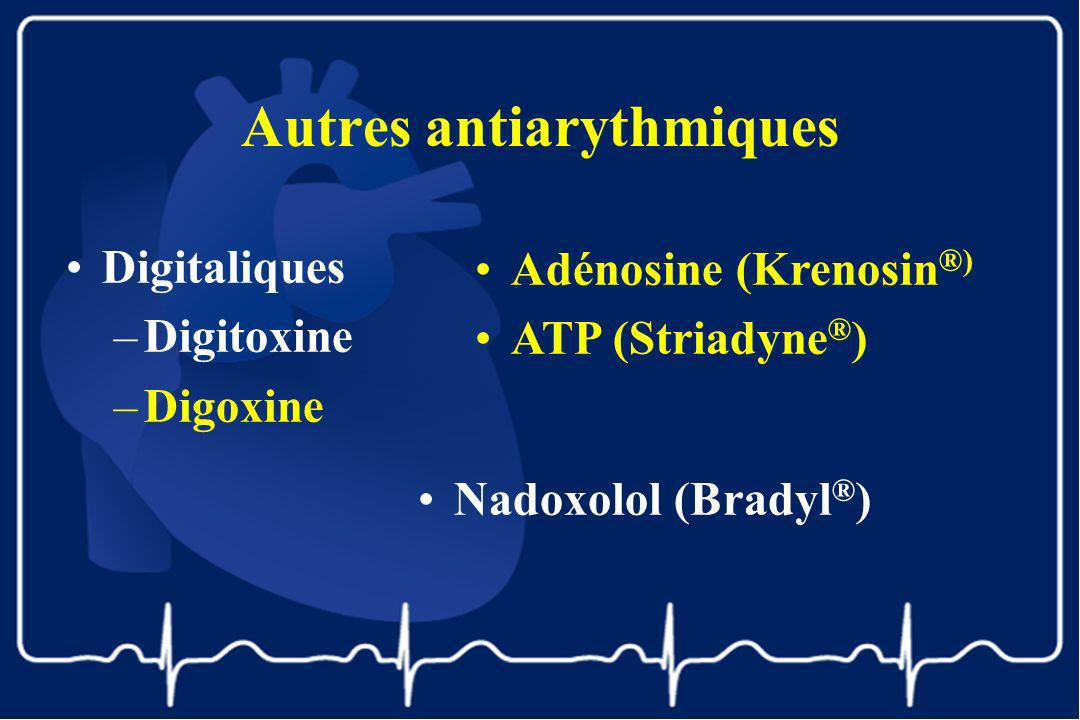 Autres antiarythmiques Digitaliques –Digitoxine –Digoxine Adénosine (Krenosin ®) ATP (Striadyne ® ) Nadoxolol (Bradyl ® )