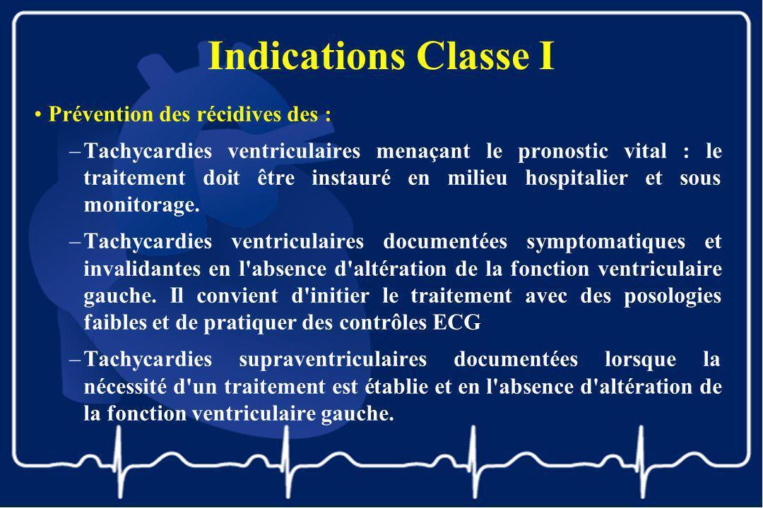 Indications Classe I Prévention des récidives des : –Tachycardies ventriculaires menaçant le pronostic vital : le traitement doit être instauré en mil