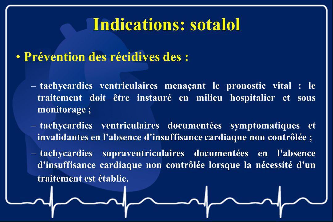 Indications: sotalol Prévention des récidives des : – tachycardies ventriculaires menaçant le pronostic vital : le traitement doit être instauré en mi