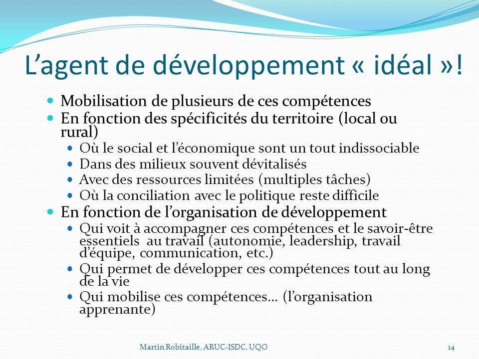 Lagent de développement « idéal »! Mobilisation de plusieurs de ces compétences En fonction des spécificités du territoire (local ou rural) Où le soci