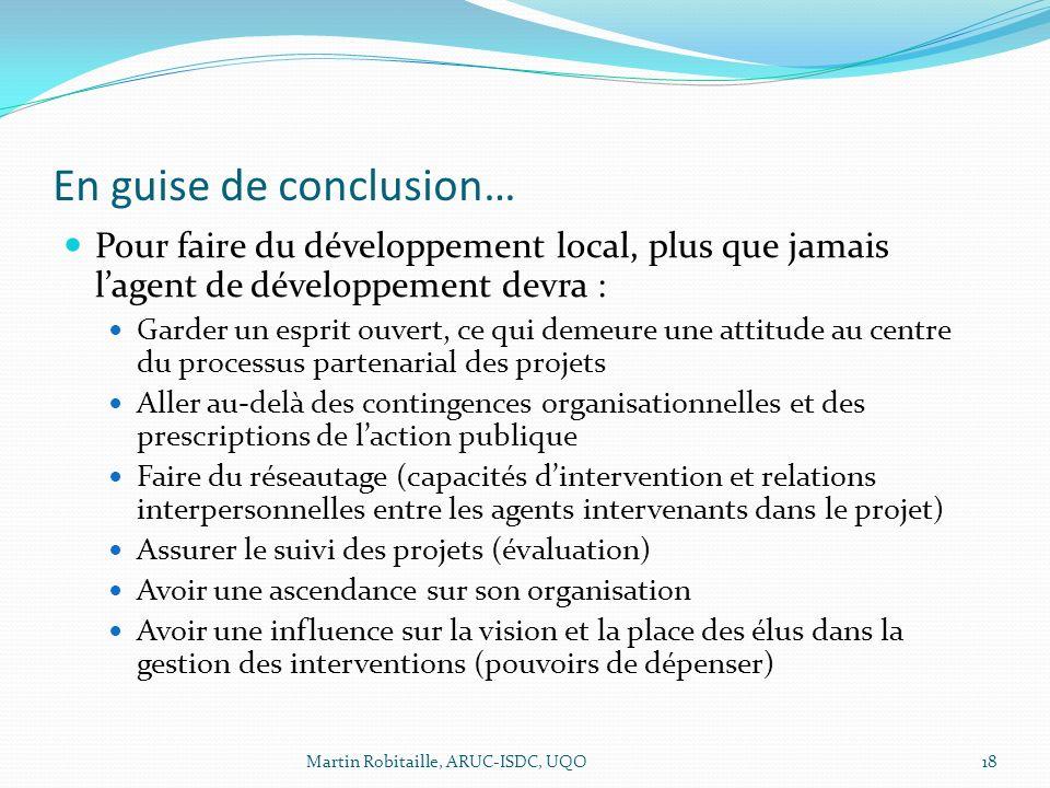 En guise de conclusion… Pour faire du développement local, plus que jamais lagent de développement devra : Garder un esprit ouvert, ce qui demeure une