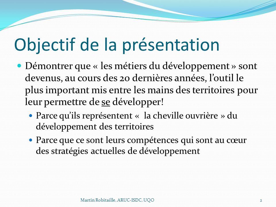 Objectif de la présentation Démontrer que « les métiers du développement » sont devenus, au cours des 20 dernières années, loutil le plus important mis entre les mains des territoires pour leur permettre de se développer.