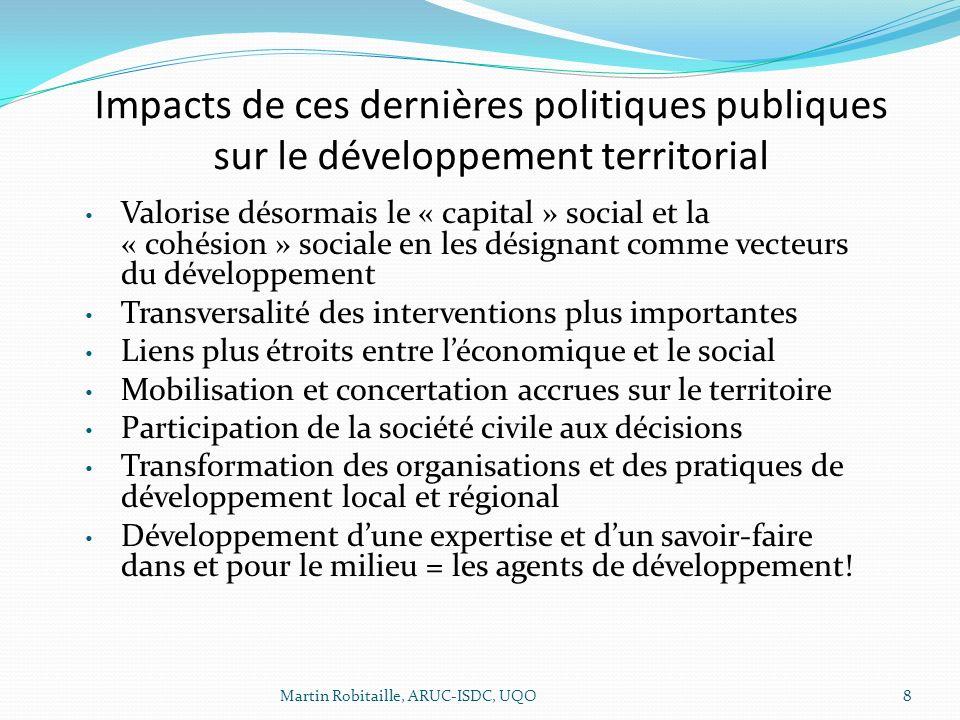 8 Impacts de ces dernières politiques publiques sur le développement territorial Valorise désormais le « capital » social et la « cohésion » sociale e