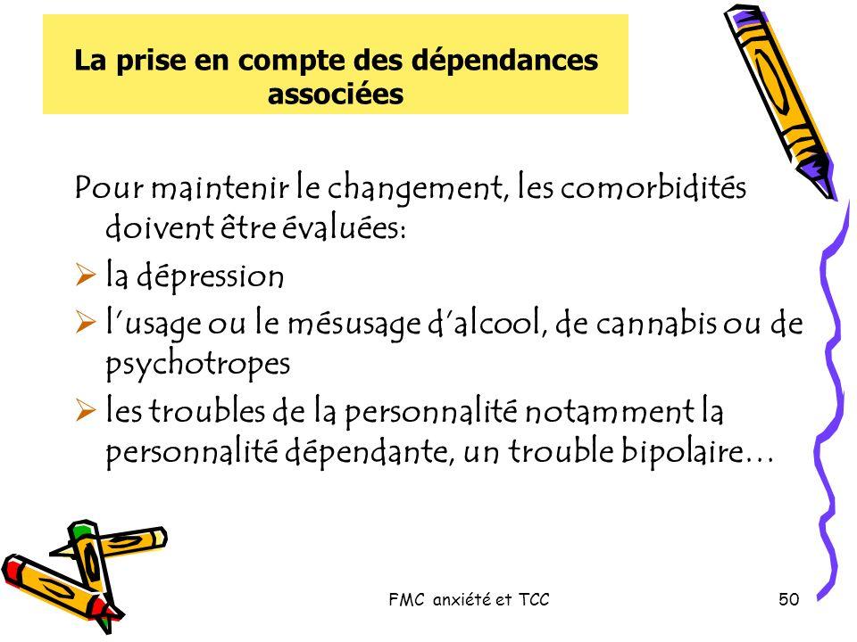 FMC anxiété et TCC50 La prise en compte des dépendances associées Pour maintenir le changement, les comorbidités doivent être évaluées: la dépression