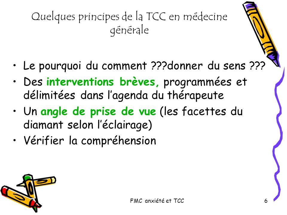 FMC anxiété et TCC6 Quelques principes de la TCC en médecine générale Le pourquoi du comment ???donner du sens ??? Des interventions brèves, programmé