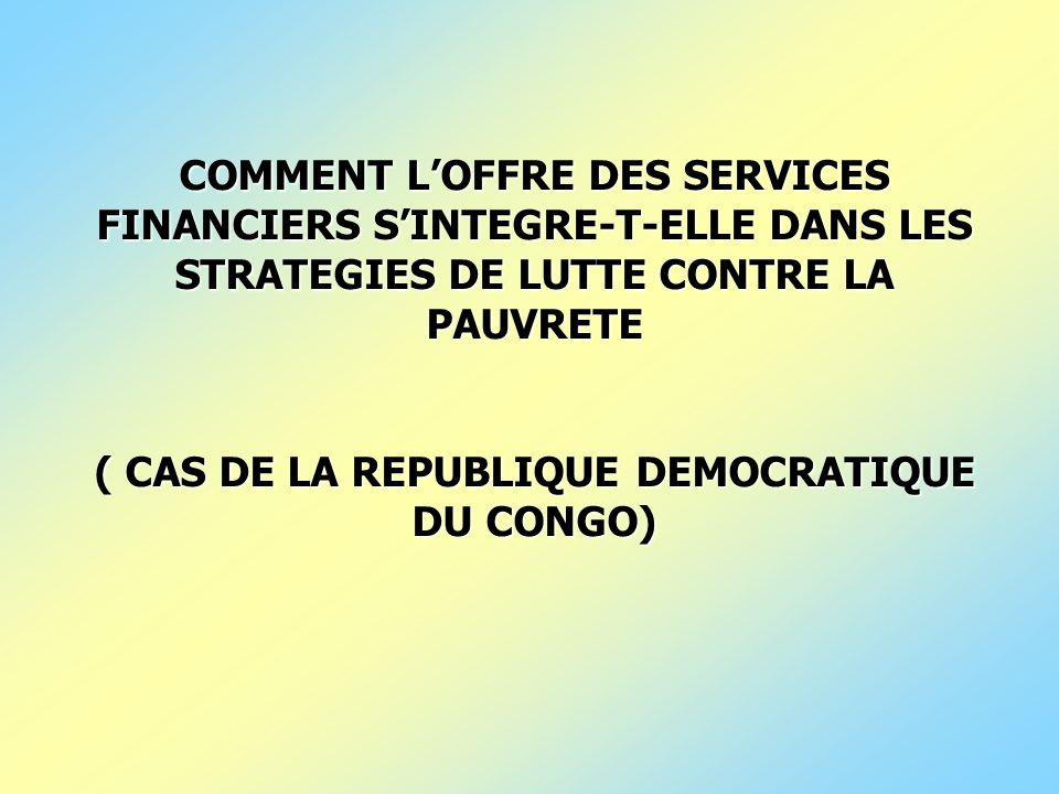 COMMENT LOFFRE DES SERVICES FINANCIERS SINTEGRE-T-ELLE DANS LES STRATEGIES DE LUTTE CONTRE LA PAUVRETE ( CAS DE LA REPUBLIQUE DEMOCRATIQUE DU CONGO)