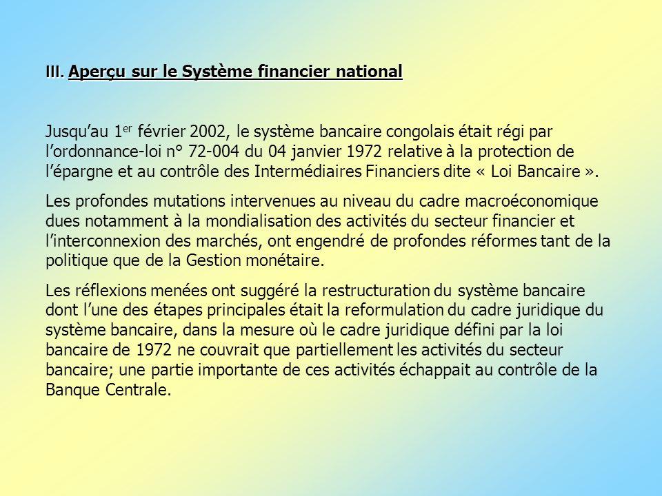 III. Aperçu sur le Système financier national Jusquau 1 er février 2002, le système bancaire congolais était régi par lordonnance-loi n° 72-004 du 04