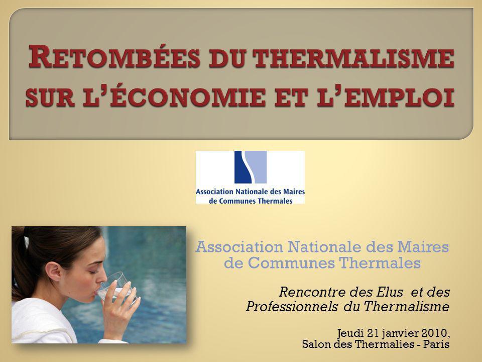 Association Nationale des Maires de Communes Thermales Rencontre des Elus et des Professionnels du Thermalisme Jeudi 21 janvier 2010, Salon des Therma