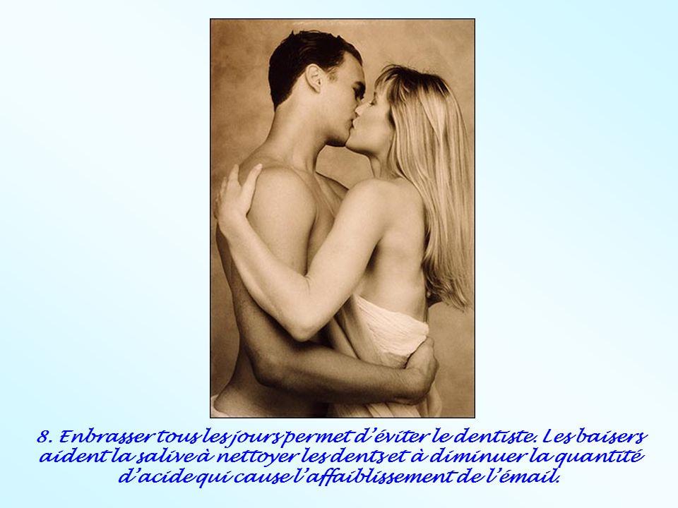 8. Enbrasser tous les jours permet déviter le dentiste. Les baisers aident la salive à nettoyer les dents et à diminuer la quantité dacide qui cause l